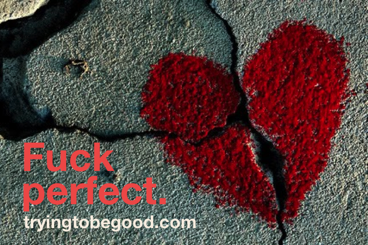 Fuck perfect. —TryingtobeGood.com