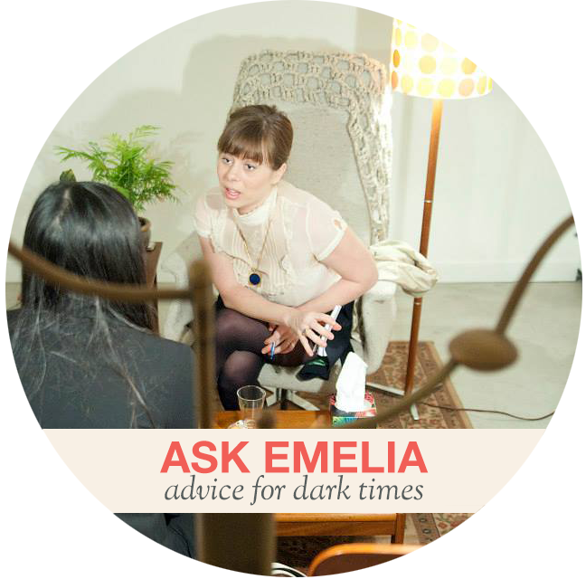 Ask Emelia: Advice for Dark Times